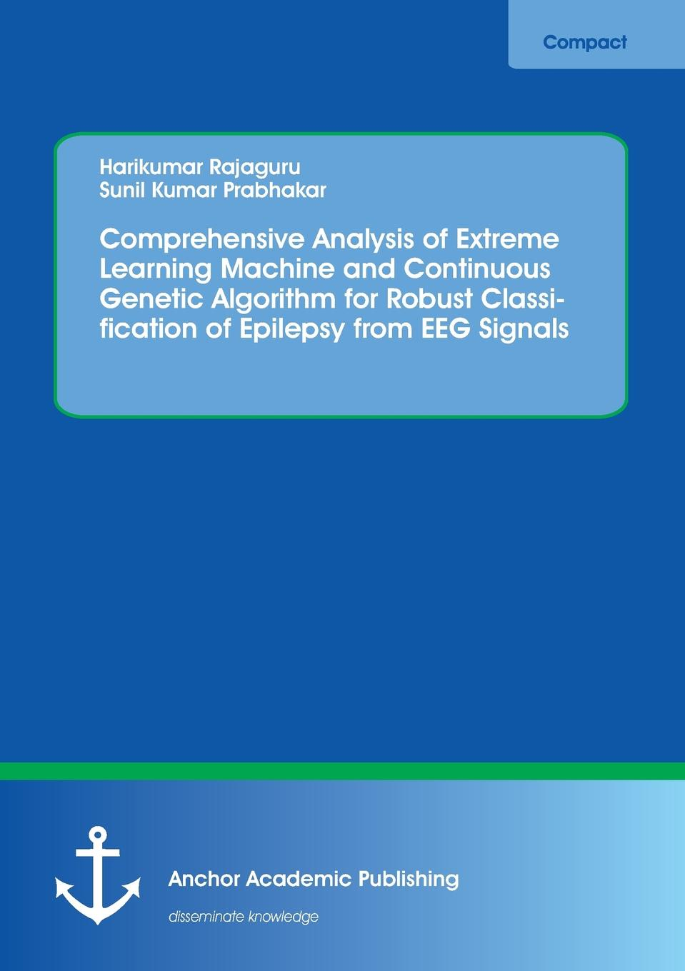Harikumar Rajaguru, Sunil Kumar Prabhakar Comprehensive Analysis of Extreme Learning Machine and Continuous Genetic Algorithm for Robust Classification of Epilepsy from EEG Signals cascino gregory d adult epilepsy