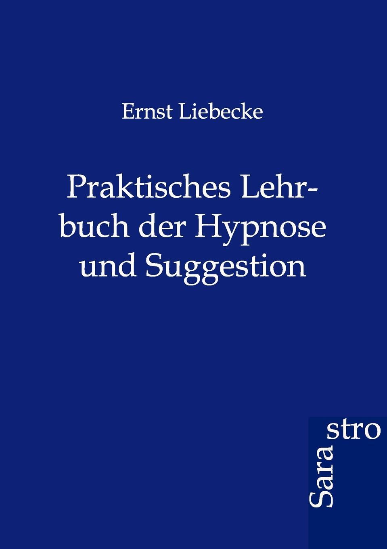 Ernst Liebecke Praktisches Lehrbuch der Hypnose und Suggestion leopold löwenfeld der hypnotismus handbuch der lehre von der hypnose und der suggestion