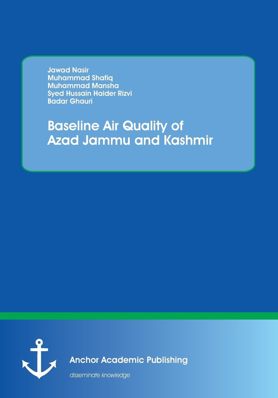 цены на Syed Hussain Haider Rizvi, Muhammad Shafiq, Jawad Nasir Baseline Air Quality of Azad Jammu and Kashmir  в интернет-магазинах
