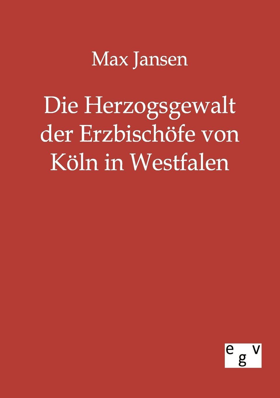 Max Jansen Die Herzogsgewalt der Erzbischofe von Koln in Westfalen jansen