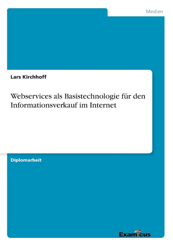 Lars Kirchhoff Webservices als Basistechnologie fur den Informationsverkauf im Internet oliver haun datenschutzrechtliche anforderungen bei b2c geschaften im internet und deren realisierung