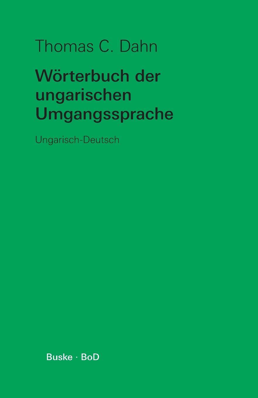 Thomas C. Dahn Worterbuch Der Ungarischen Umgangssprache цена 2017