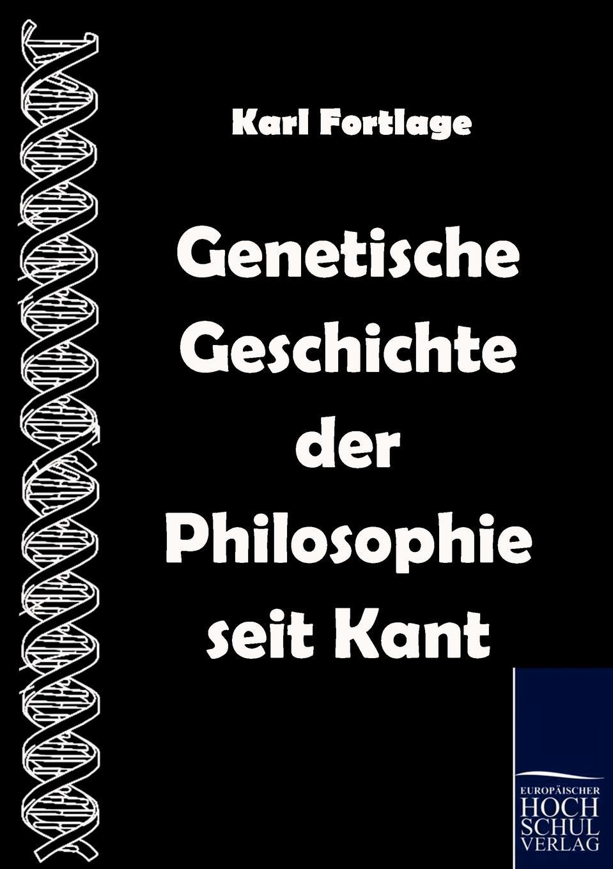 Karl Fortlage Genetische Geschichte der Philosophie seit Kant karl vorländer volkstumliche geschichte der philosophie