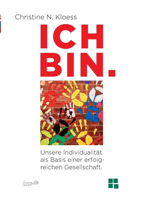Christine N. Kloess Ich Bin. Unsere Individualitat ALS Basis Einer Erfolgreichen Gesellschaft.