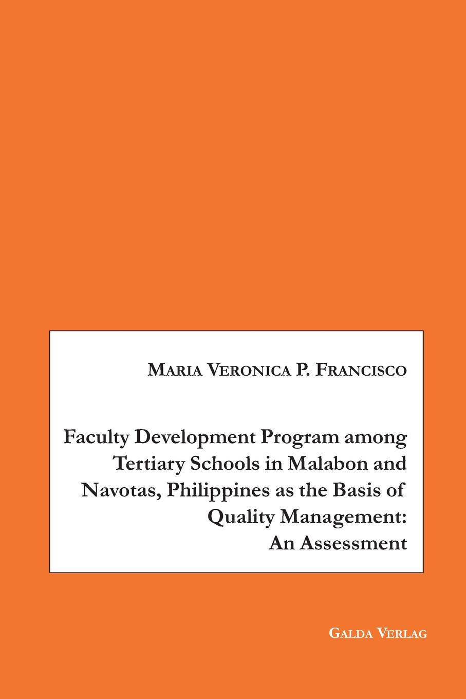 Maria Veronica P. Francisco Faculty Development Program among Tertiary Schools in Malabon and Navotas, Philippines as the Basic of Quality Management. An Assessment kofan lee impacts of family styles and adventure program on intrinsic motivation