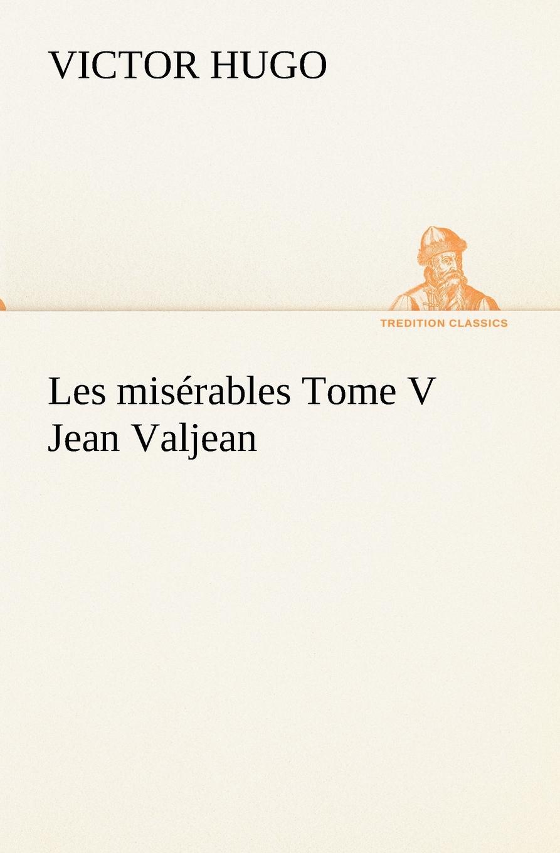 Victor Hugo Les miserables Tome V Jean Valjean hugo victor les miserables classics dlx