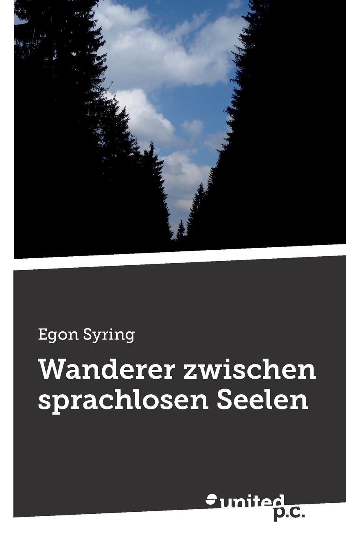 Egon Syring Wanderer Zwischen Sprachlosen Seelen