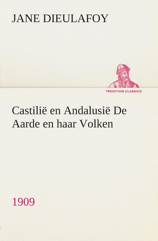 Jane Dieulafoy Castilie en Andalusie De Aarde en haar Volken, 1909 цена в Москве и Питере