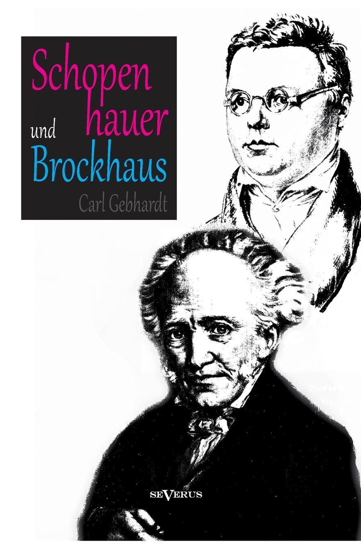 Carl Gebhardt Schopenhauer Und Brockhaus. Zur Zeitgeschichte Der Welt ALS Wille Und Vorstellung.. Ein Briefwechsel Herausgegeben Von Carl Gebhardt adrian gmelch die politische philosophie arthur schopenhauers ein pessimistischer blick auf die politik