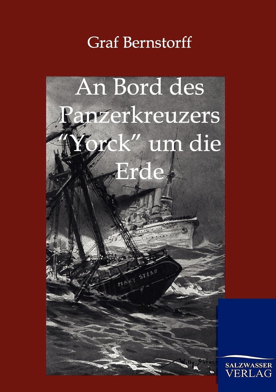 Graf Bernstorff An Bord des Panzerkreuzers Yorck um die Erde