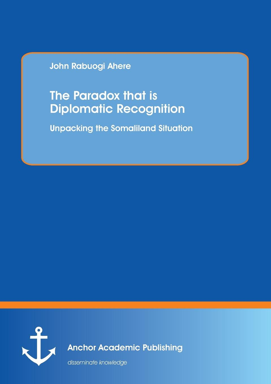John Rabuogi Ahere The Paradox That Is Diplomatic Recognition. Unpacking the Somaliland Situation [readstar] speak recognition voice recognition module v3 1