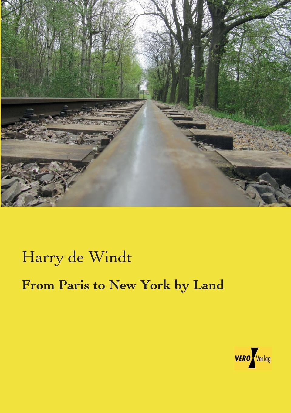 Harry De Windt From Paris to New York by Land