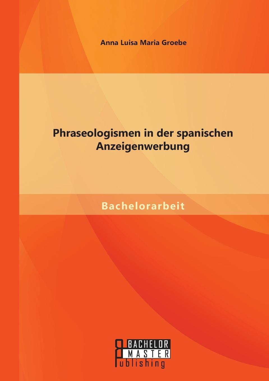 Anna Luisa Maria Groebe Phraseologismen in der spanischen Anzeigenwerbung недорго, оригинальная цена