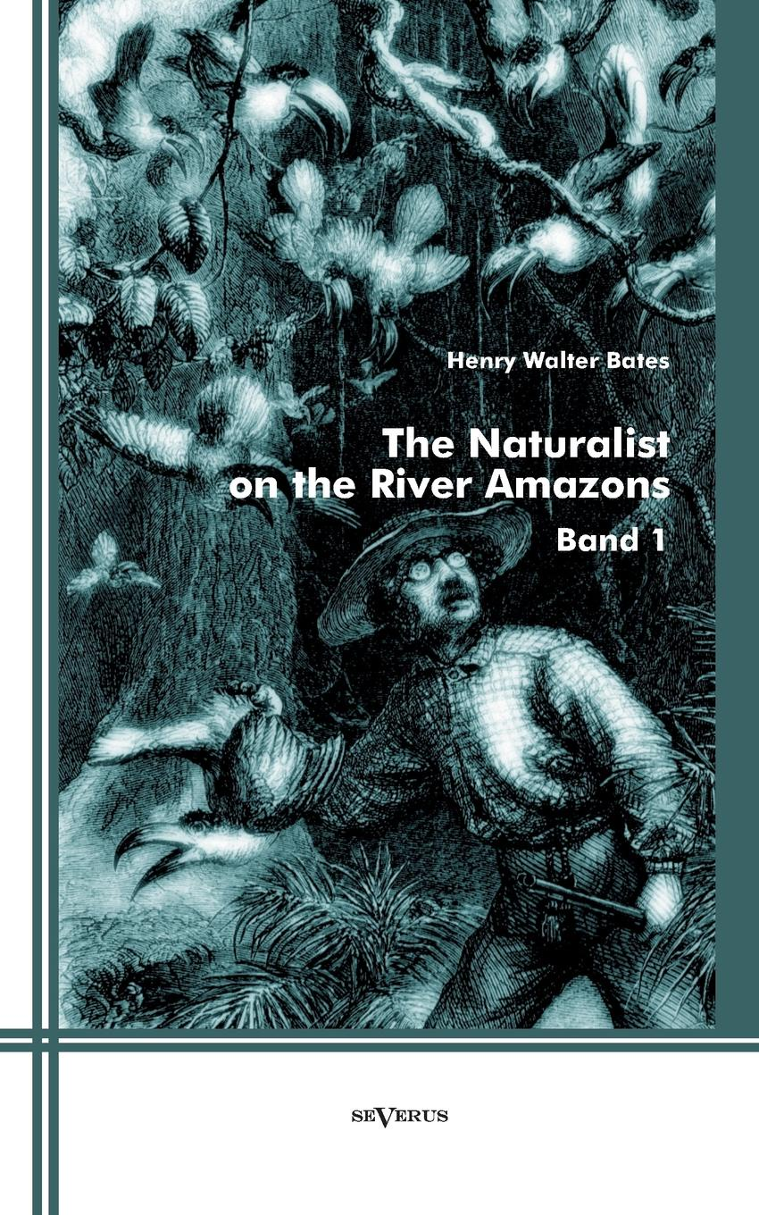 Henry Walter Bates The Naturalist on the River Amazons