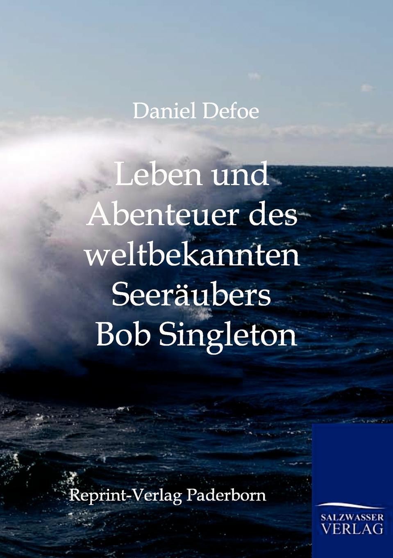 лучшая цена Daniel Defoe Leben und Abenteuer des weltbekannten Seeraubers Bob Singleton