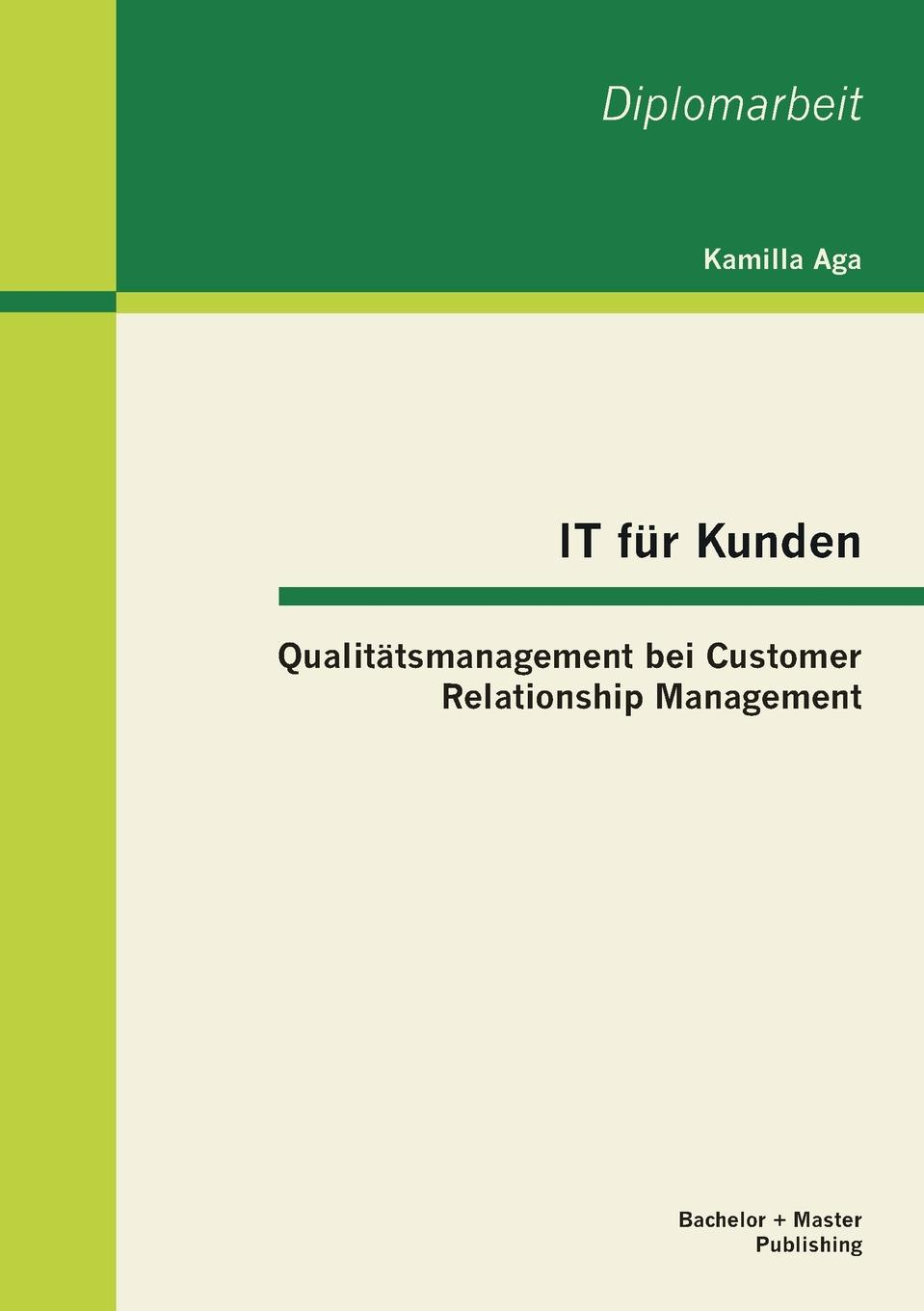 Aga Kamilla IT fur Kunden. Qualitatsmanagement bei Customer Relationship Management aga kamilla it fur kunden qualitatsmanagement bei customer relationship management