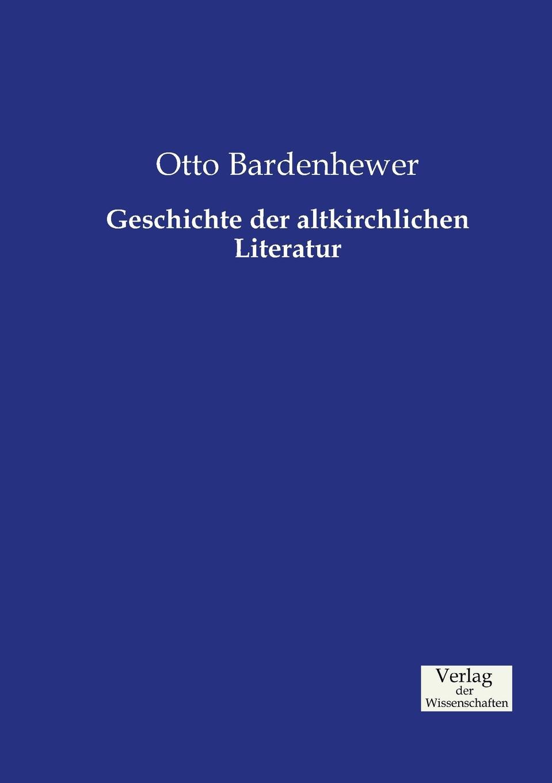 Otto Bardenhewer Geschichte der altkirchlichen Literatur дутики der spur der spur de034awkyw71