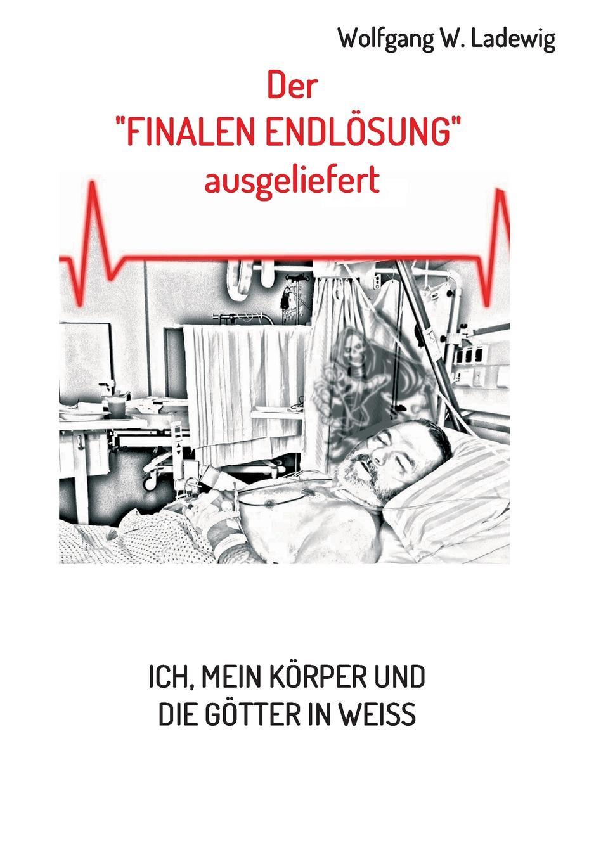 Wolfgang W. Ladewig Der finalen Endlosung ausgeliefert недорого