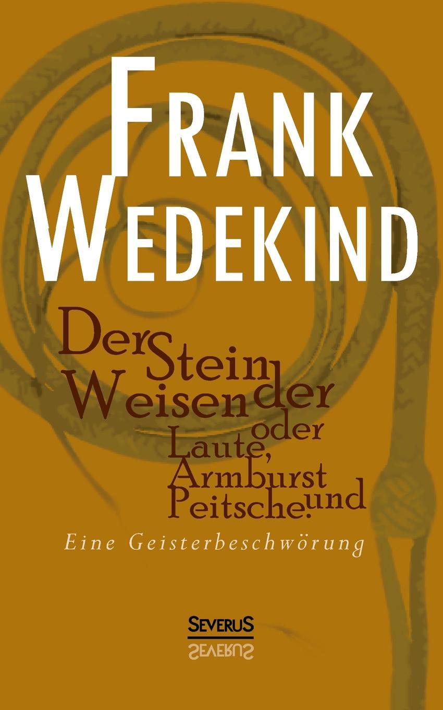 Frank Wedekind Der Stein Der Weisen Oder Laute, Armbrust Und Peitsche. Eine Geisterbeschworung frank wedekind fruhlings erwachen