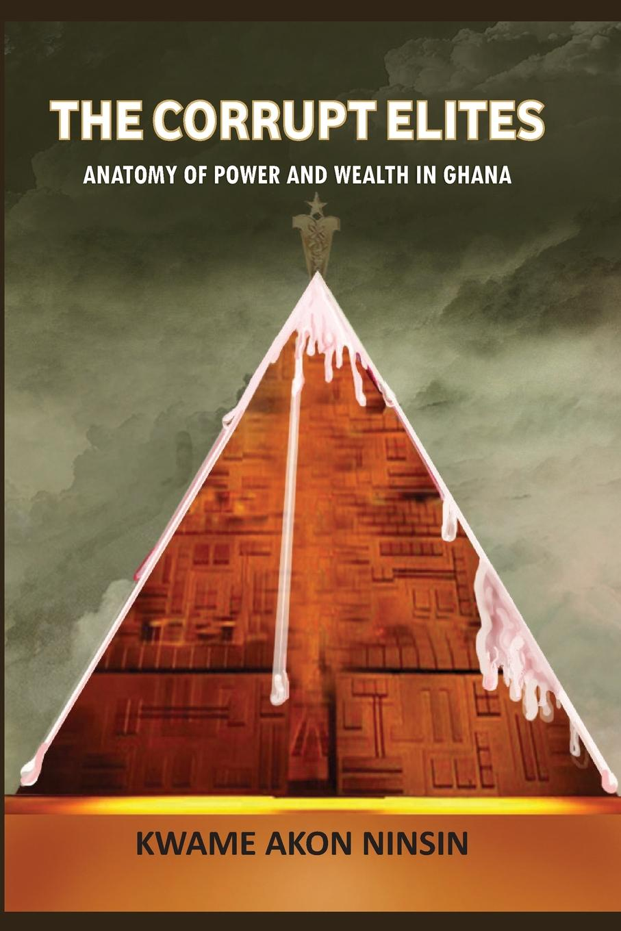 Kwame A. Ninsin The Corrupt Elites. Anatomy of power and wealth in Ghana a adu boahen albert adu boahen the ghanaian sphinx reflections on the contemporary history of ghana