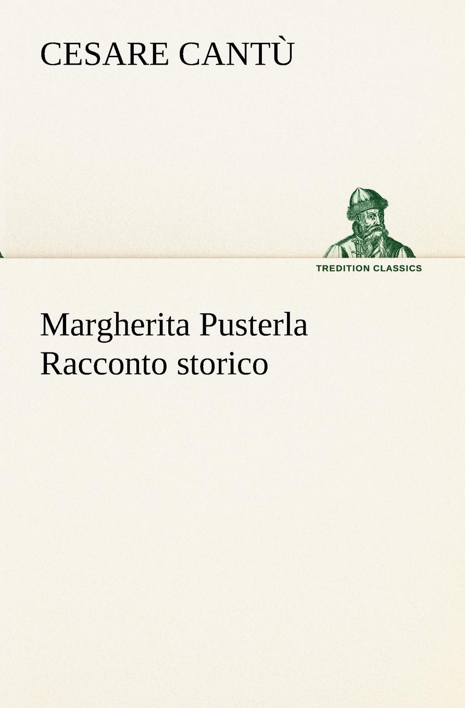 Cesare Cantù Margherita Pusterla Racconto storico cesare balbo lettere di politica e letteratura