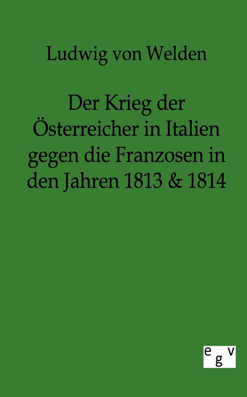 Ludwig Freiherr von Welden Der Krieg der Osterreicher in Italien gegen die Franzosen in den Jahren 1813 . 1814 dieffenbach johann friedrich der aether gegen den schmerz
