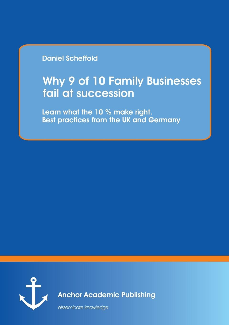 Daniel Scheffold Why 9 of 10 Family Businesses Fail at Succession. Learn What the 10 . Make Right. Best Practices from the UK and Germany the family mousetrap