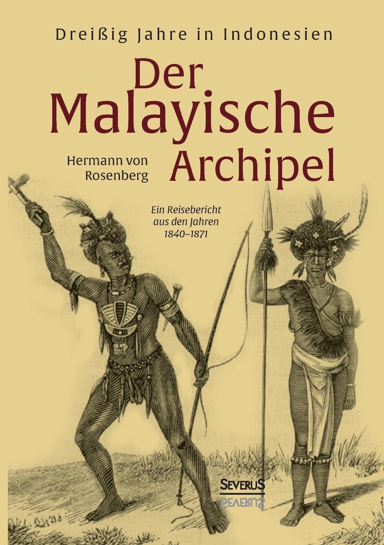 Hermann von Rosenberg Der Malayische Archipel. Dreissig Jahre in Indonesien