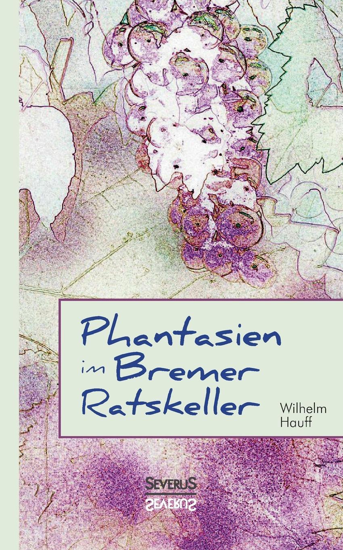 Björn Bedey, Wilhelm Hauff Phantasien im Bremer Ratskeller гауф в wilhelm hauff marchen