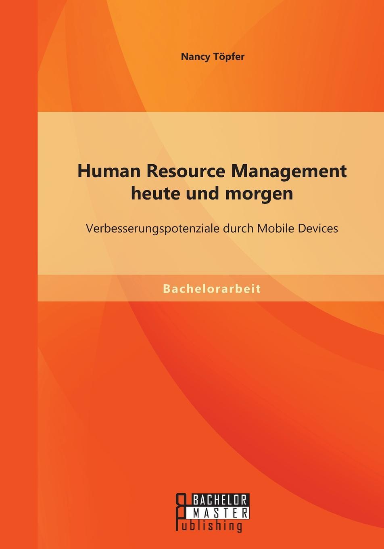 Nancy Töpfer Human Resource Management heute und morgen. Verbesserungspotenziale durch Mobile Devices beverly dugan advancing human resource project management
