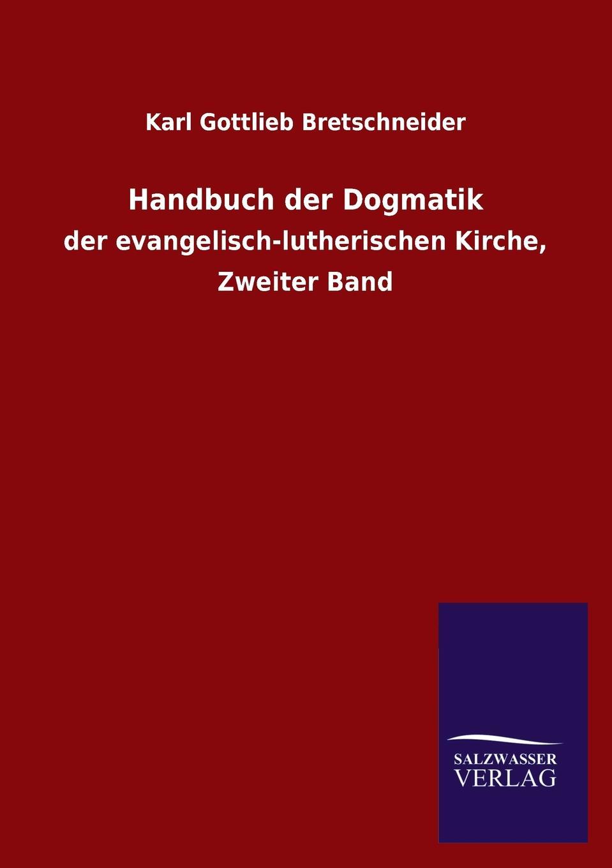 Karl Gottlieb Bretschneider Handbuch der Dogmatik karl simrock handbuch der deutschen mythologie