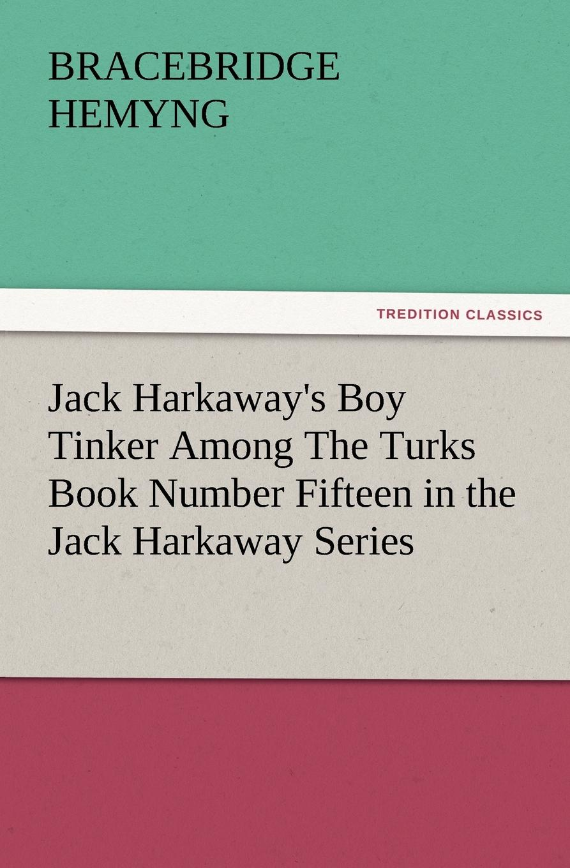 Bracebridge Hemyng Jack H Boy Tinker Among the Turks Book Number Fifteen in Harkaway Series