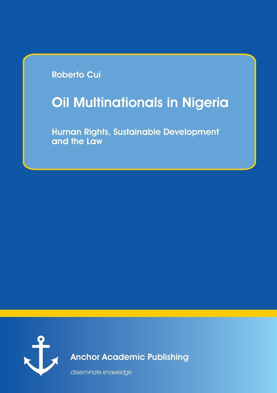 Roberto Cui Oil Multinationals in Nigeria. Human Rights, Sustainable Development and the Law