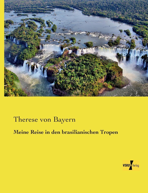 Therese Von Bayern Meine Reise in Den Brasilianischen Tropen