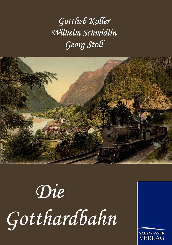 Gottlieb Koller, Wilhelm Schmidlin, Georg Stoll Die Gotthardbahn цена и фото