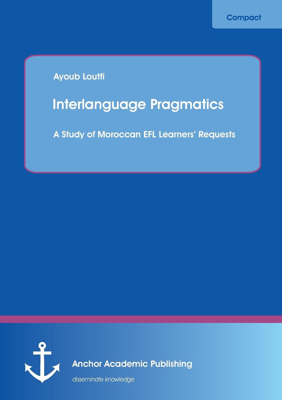 все цены на Ayoub Loutfi Interlanguage Pragmatics. A Study of Moroccan EFL Learners. Requests онлайн