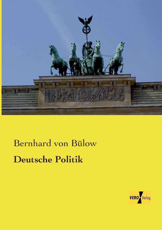 Фото - Bernhard Von Bulow Deutsche Politik bernhard bülow furst bulows reden nebst urkundlichen beitragen zu seiner politik 1897 1903 german edition