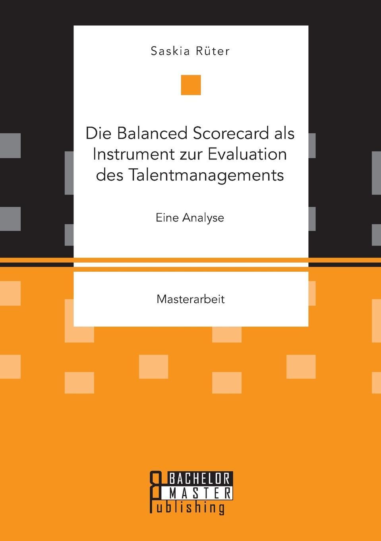 Saskia Rüter Die Balanced Scorecard als Instrument zur Evaluation des Talentmanagements. Eine Analyse marie h eine schulerorientierte evaluation des handlungs und projektorientierten deutschliteraturunterrichts