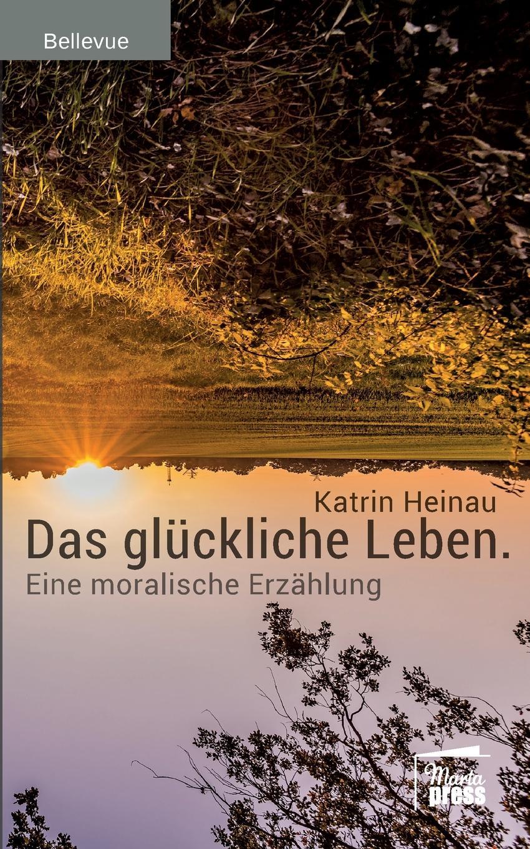 Katrin Heinau Das gluckliche Leben besser als sex berlin