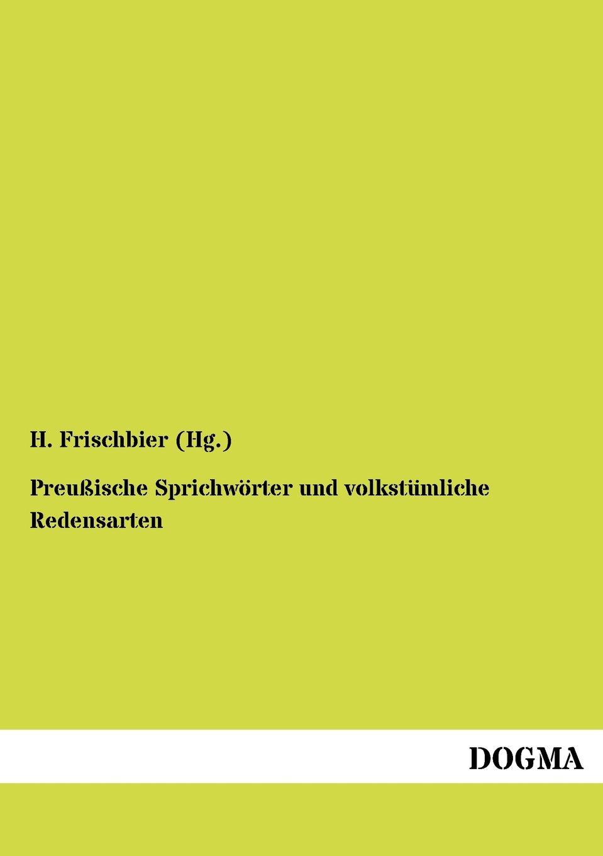H. Frischbier (Hg.) Preussische Sprichworter und volkstumliche Redensarten andreas heusler zwei islander geschichten die h nsna thores und die bandamanna saga mit einleitung und glossar
