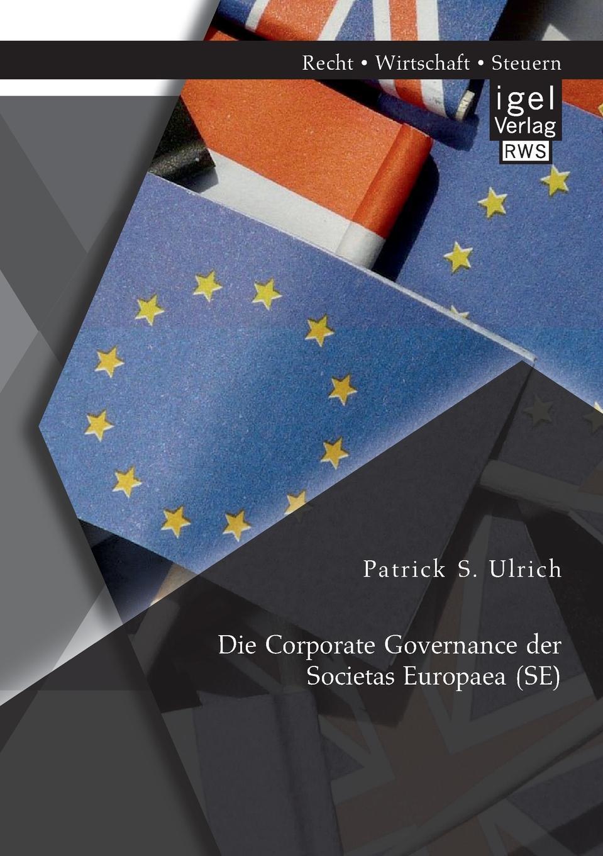 Patrick S. Ulrich Die Corporate Governance Der Societas Europaea (Se) andreas h hamacher societas europaea rechnungslegungs prufungs und publizitatspflichten und die steuerliche behandlung der europaischen aktiengesellschaft