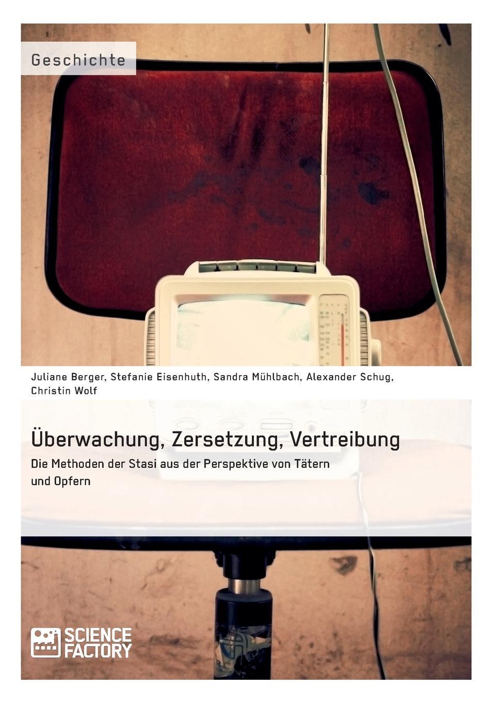 Stefanie Eisenhuth, Christin Wolf, Alexander Schug Uberwachung, Zersetzung, Vertreibung. Die Methoden der Stasi aus der Perspektive von Tatern und Opfern david young stasi i dziecko