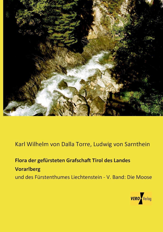Karl Wilhelm Von Dalla Torre, Ludwig Von Sarnthein Flora Der Gefursteten Grafschaft Tirol Des Landes Vorarlberg franz von hausmann flora von tirol