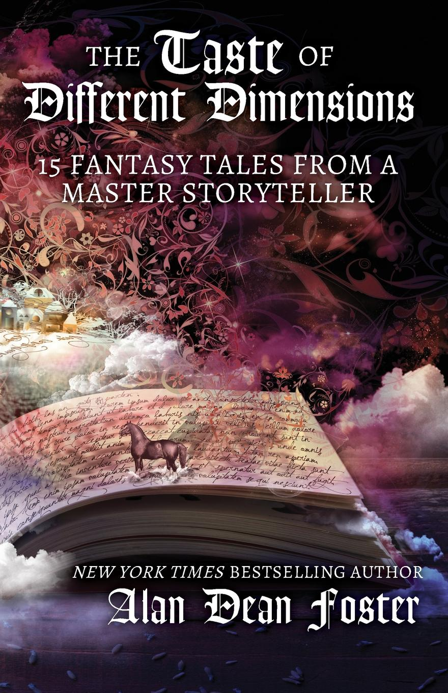 Alan Dean Foster The Taste of Different Dimensions. 15 Fantasy Tales from a Master Storyteller цена и фото