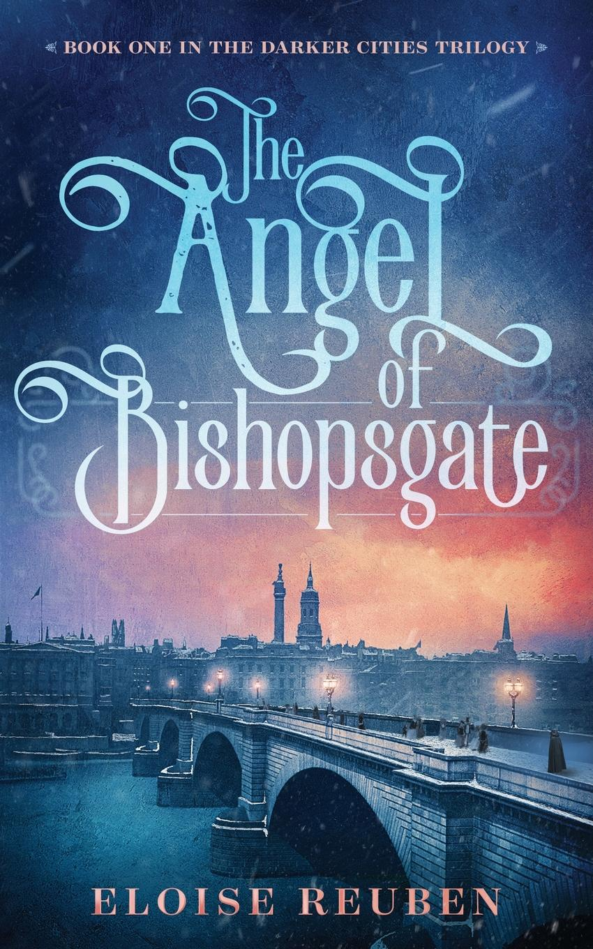 The Angel of Bishopsgate. Book One in the Darker Cities Trilogy