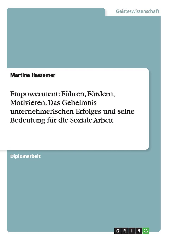 Martina Hassemer Empowerment. Fuhren, Fordern, Motivieren. Das Geheimnis unternehmerischen Erfolges und seine Bedeutung fur die Soziale Arbeit недорого