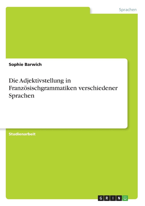 Sophie Barwich Die Adjektivstellung in Franzosischgrammatiken verschiedener Sprachen sophie barwich die adjektivstellung in franzosischgrammatiken verschiedener sprachen