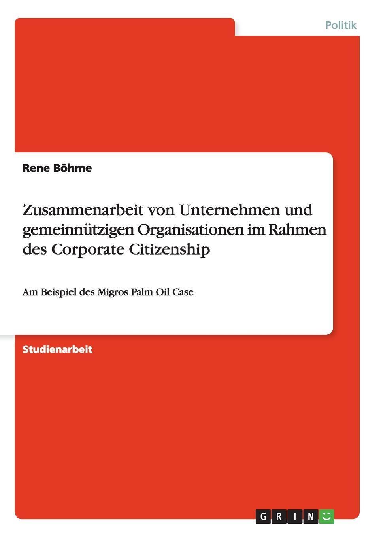 Rene Böhme Zusammenarbeit von Unternehmen und gemeinnutzigen Organisationen im Rahmen des Corporate Citizenship недорого