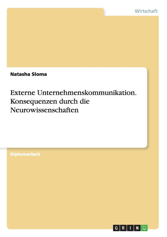 Externe Unternehmenskommunikation. Konsequenzen durch die Neurowissenschaften Diplomarbeit aus dem Jahr 2010 im Fachbereich BWL - Allgemeines...