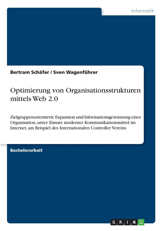цена Bertram Schäfer, Sven Wagenführer Optimierung von Organisationsstrukturen mittels Web 2.0 онлайн в 2017 году